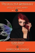 Tear Away: Uncollected Anthology: Spells Gone Awry by Rebecca M. Senese