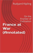 France at War (Annotated): On the Frontier of Civilization by Rudyard Kipling