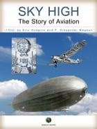 SKY HIGH - The Story of Aviation by Eric Hodgins