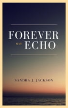 Forever an Echo by Sandra J. Jackson