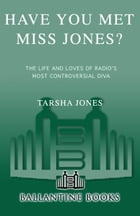 Have You Met Miss Jones?: The Life and Loves of Radio's Most Controversial Diva by Tarsha Jones