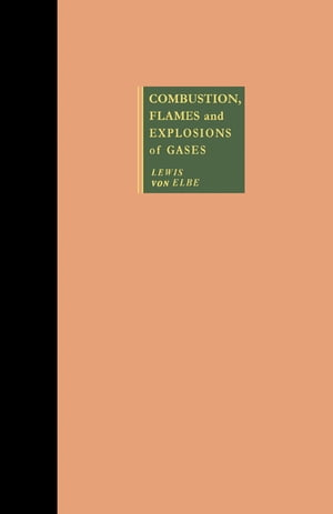 Combustion, Flames and Explosions of Gases by Bernard Lewis