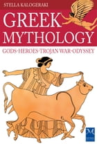 Greek Mythology: Gods - Heroes - Trojan war - Odyssey by Stella Kalogeraki