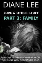 Love & Other Stuff: Part 3: Family Stuff
