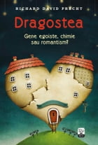 Dragostea. Gene egoiste, chimie sau romantism? by Precht Richard David