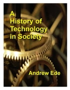 A History of Technology in Society by Andrew Ede
