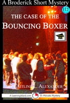 The Case of the Bouncing Boxer: A 15-Minute Brodericks Mystery: Educational Version