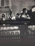 Diwan 90: Articles on Arabic Literature by Youssef Rakha
