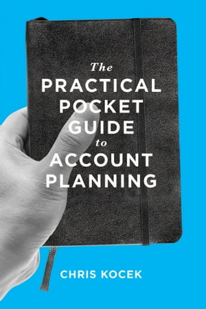 The Practical Pocket Guide to Account Planning by Chris Kocek
