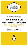 Great Battles: The Battle of Isandlwana 43a7523b-9fc6-49a4-8387-08159b7c4dd8