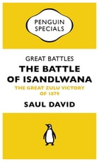 Great Battles: The Battle of Isandlwana: The Great Zulu Victory of 1879 by Saul David