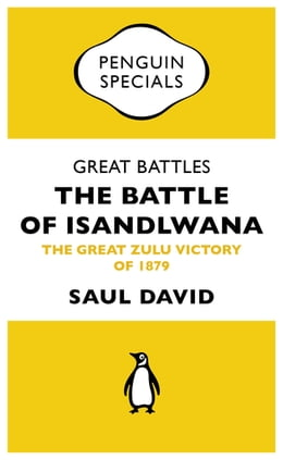 Book Great Battles: The Battle of Isandlwana: The Great Zulu Victory of 1879 by Saul David
