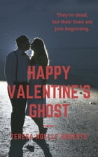 Happy Valentine's Ghost by Teresa Noelle Roberts