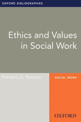 Book Ethics and Values in Social Work: Oxford Bibliographies Online Research Guide by Frederic G. Reamer