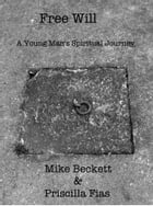 Free Will: A Young Man's Spiritual Journey by Mike Beckett