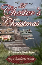 A Chester's Christmas: Captain's Point Christmas Stories by Charlotte Kent