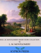 The L.M. Montgomery Short Story Collection by L. M. Montgomery