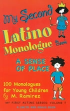 My Second Latino Monologue Book: A Sense of Place, 100 Monologues for Young Children by Marco Ramirez