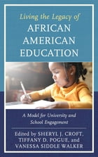 Living the Legacy of African American Education: A Model for University and School Engagement by Sheryl J. Croft