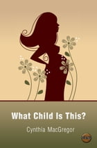 What Child is This? by Cynthia MacGregor