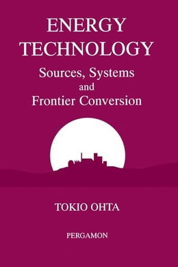 Book Energy Technology: Sources, Systems and Frontier Conversion by Ohta, Tokio