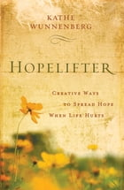 Hopelifter: Creative Ways to Spread Hope When Life Hurts by Kathe Wunnenberg