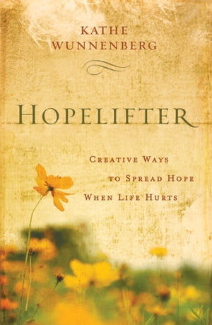 Hopelifter Creative Ways to Spread Hope When Life Hurts