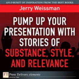 Book Pump Up Your Presentation with Stories of Substance, Style, and Relevance by Jerry Weissman