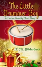 The Little Drummer Boy - A Justice Security Short Story by T. M. Bilderback