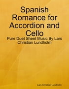 Spanish Romance for Accordion and Cello - Pure Duet Sheet Music By Lars Christian Lundholm by Lars Christian Lundholm