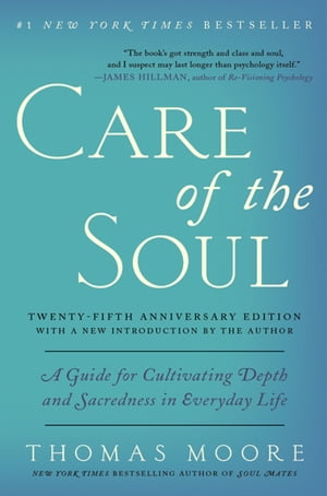 Care of the Soul Twenty-fifth Anniversary Edition A Guide for Cultivating Depth and Sacredness in Everyday Life