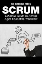Scrum – Ultimate Guide to Scrum Agile Essential Practices! by The Blokehead