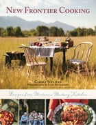 New Frontier Cooking: Recipes from Montana s Mustang Kitchen