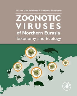 Book Zoonotic Viruses of Northern Eurasia: Taxonomy and Ecology by Dimitry Konstantinovich Lvov