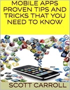 Mobile Apps: Proven Tips and Tricks That You Need to Know