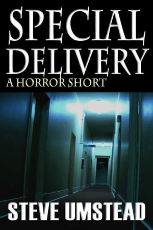 Special Delivery: A Horror Short by Steve Umstead