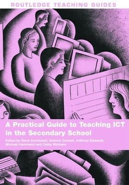 Book A Practical Guide to Teaching Ict in the Secondary School by Kennewell, Steve