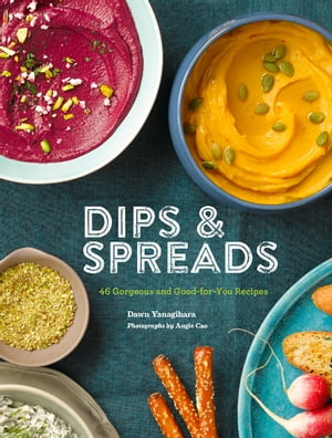 Dips & Spreads 46 Gorgeous and Good-for-You Recipes