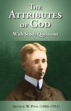 The Attributes of God - with Study Guide by Arthur W. Pink