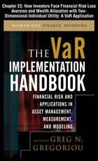 The VAR Implementation Handbook, Chapter 23 - How Investors Face Financial Risk Loss Aversion and Wealth Allocation with Two-Dimensional Individual Ut by Greg N. Gregoriou