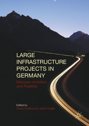 Large Infrastructure Projects in Germany: Between Ambition and Realities by Genia Kostka