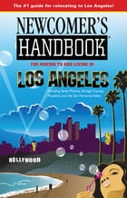 Newcomer's Handbook for Moving to and Living in Los Angeles: ncluding Santa Monica, Pasadena, Orange County, and the San Fernando Valley by Heidi Deal