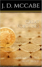 Great Fortunes, and How They Were Made by James Dabney Mccabe