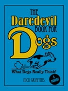 The Daredevil Book for Dogs by Nick Griffiths