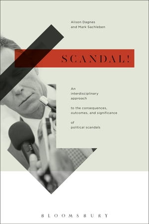 Scandal! An Interdisciplinary Approach to the Consequences,  Outcomes,  and Significance of Political Scandals