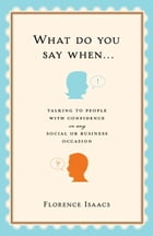 What Do You Say When . . .: Talking to People with Confidence on Any Social or Business Occasion by Florence Isaacs