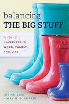 Balancing the Big Stuff: Finding Happiness in Work, Family, and Life