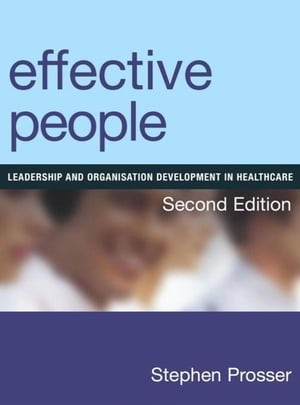 Effective People: Leadership and Organisation Development in Healthcare,  Second Edition