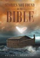 Stories Not Found in the Bible by Brian T. Reid, Sr.