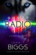 Ghost Radio: A Clementine Novella by John T. Biggs